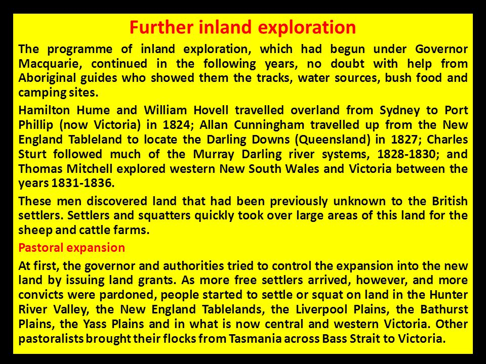 Further inland exploration The programme of inland exploration, which had begun under Governor Macquarie, continued in the following years, no doubt w
