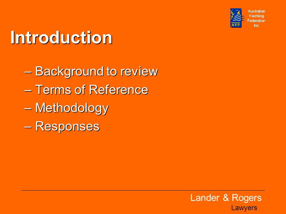 Lander & Rogers Lawyers Introduction –Background to review –Terms of Reference –Methodology –Responses