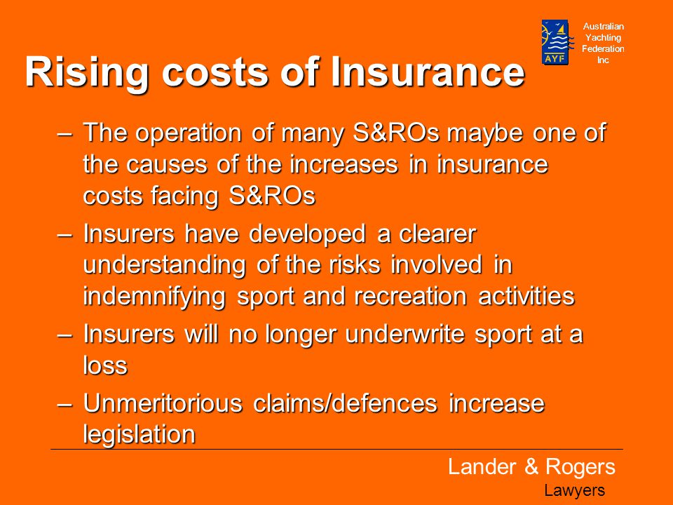 Lander & Rogers Lawyers Rising costs of Insurance –The operation of many S&ROs maybe one of the causes of the increases in insurance costs facing S&RO