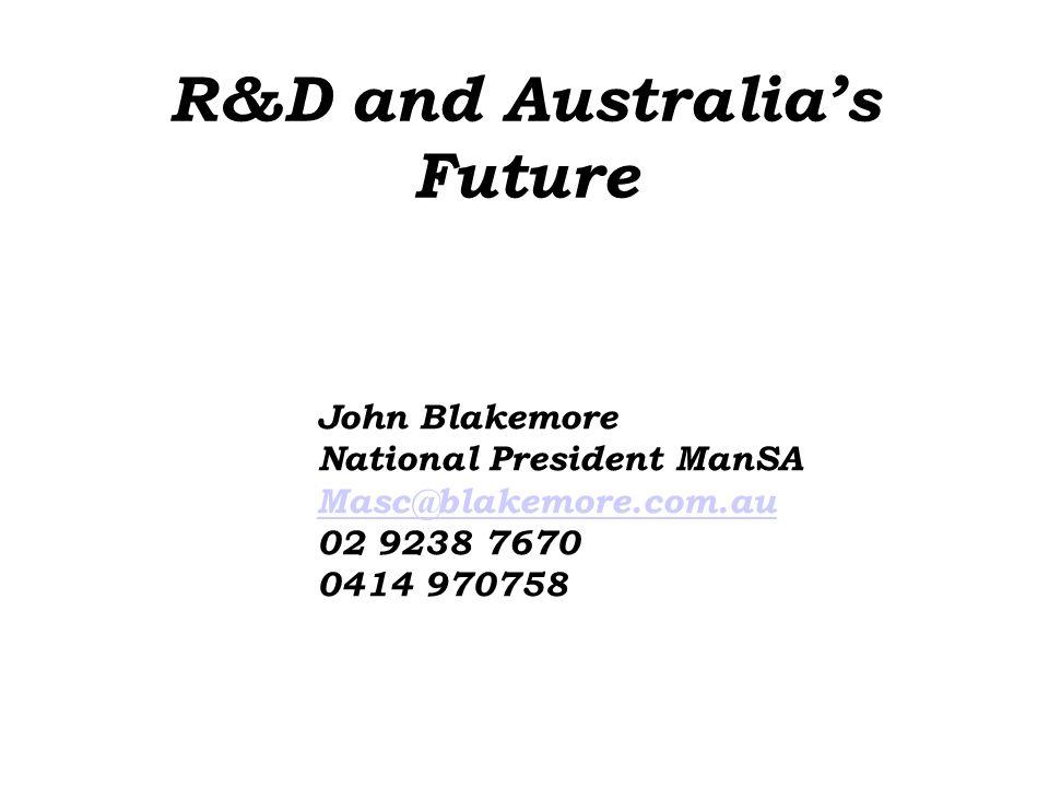 R&D and Australia's Future John Blakemore National President ManSA Masc@blakemore.com.au 02 9238 7670 0414 970758