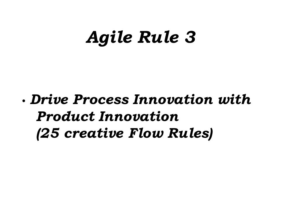 Agile Rule 3 Drive Process Innovation with Product Innovation (25 creative Flow Rules)