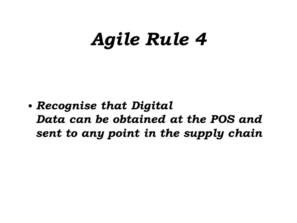 Agile Rule 4 Recognise that Digital Data can be obtained at the POS and sent to any point in the supply chain