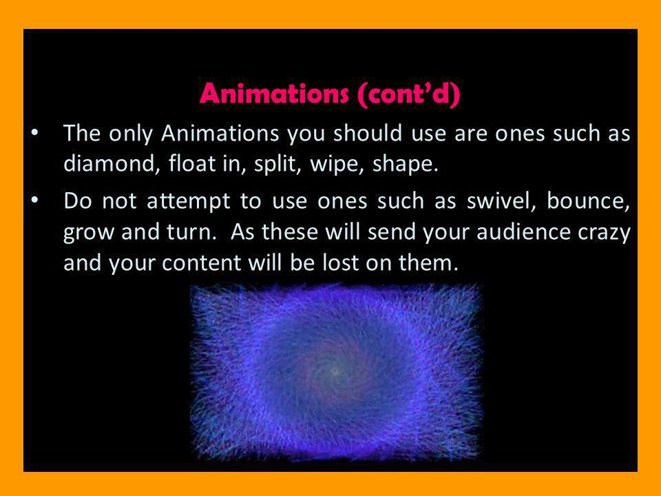 Animations (cont'd) The only Animations you should use are ones such as diamond, float in, split, wipe, shape.