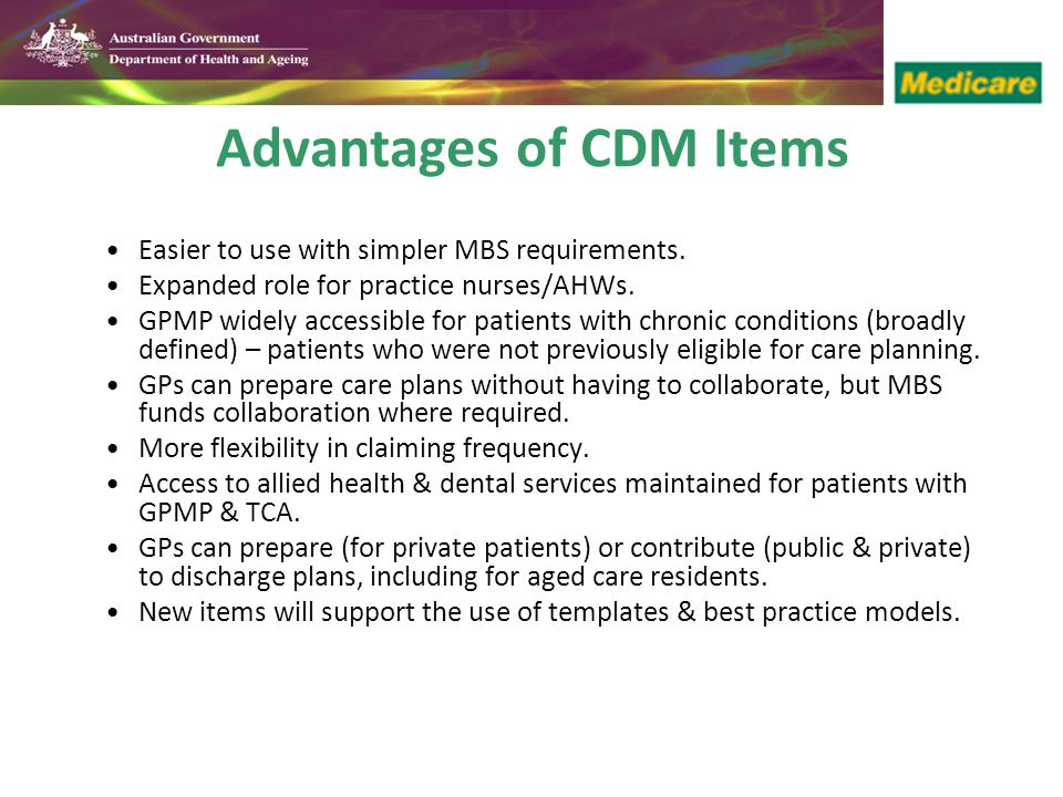 Advantages of CDM Items Easier to use with simpler MBS requirements.