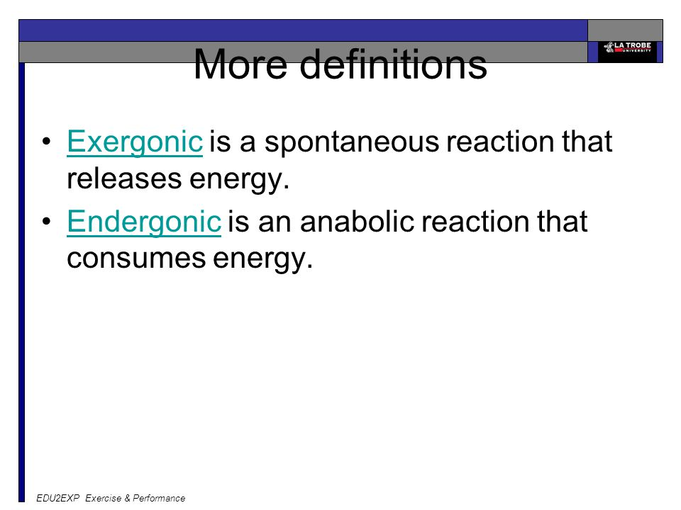 EDU2EXP Exercise & Performance More definitions Exergonic is a spontaneous reaction that releases energy.Exergonic Endergonic is an anabolic reaction