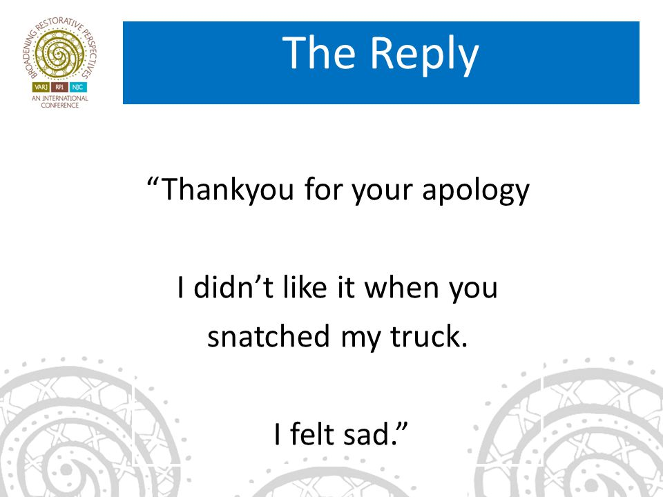 Thankyou for your apology I didn't like it when you snatched my truck. I felt sad. The Reply