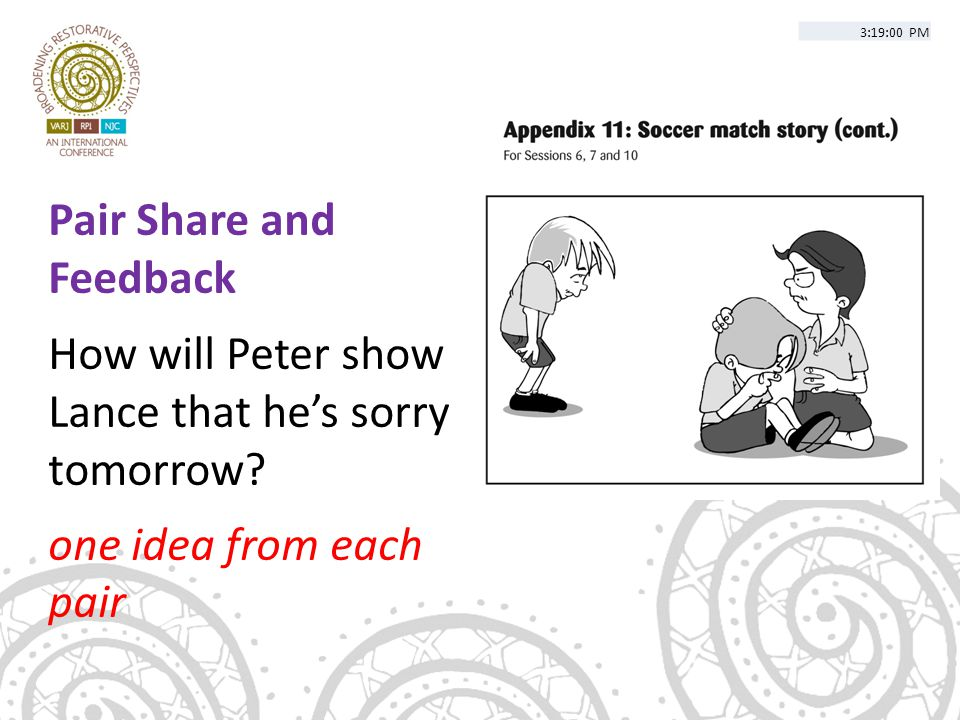 Pair Share and Feedback How will Peter show Lance that he's sorry tomorrow? one idea from each pair 3:19:00 PM