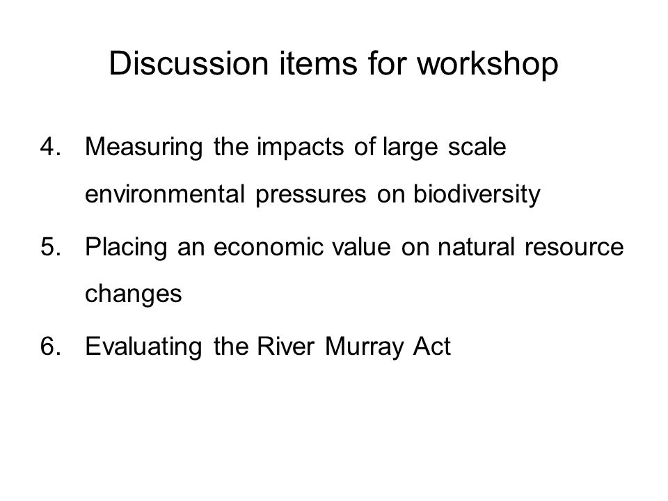Discussion items for workshop 4.Measuring the impacts of large scale environmental pressures on biodiversity 5.Placing an economic value on natural re