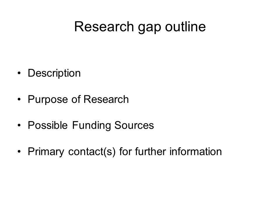Research gap outline Description Purpose of Research Possible Funding Sources Primary contact(s) for further information