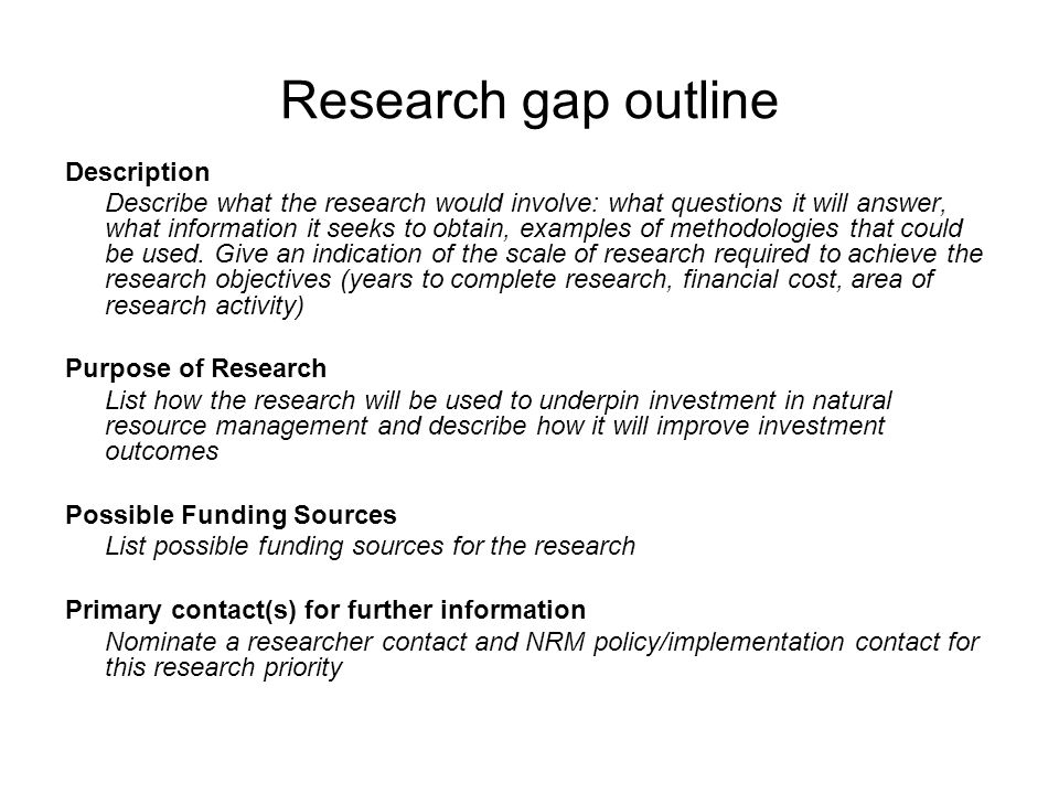 Research gap outline Description Describe what the research would involve: what questions it will answer, what information it seeks to obtain, example