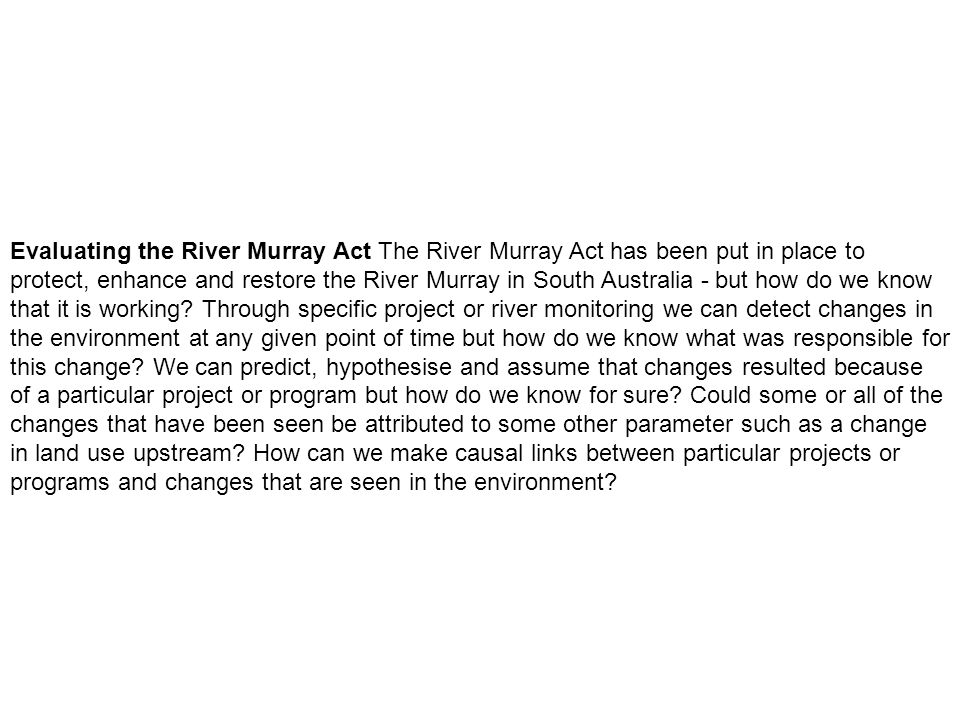 Evaluating the River Murray Act The River Murray Act has been put in place to protect, enhance and restore the River Murray in South Australia - but h