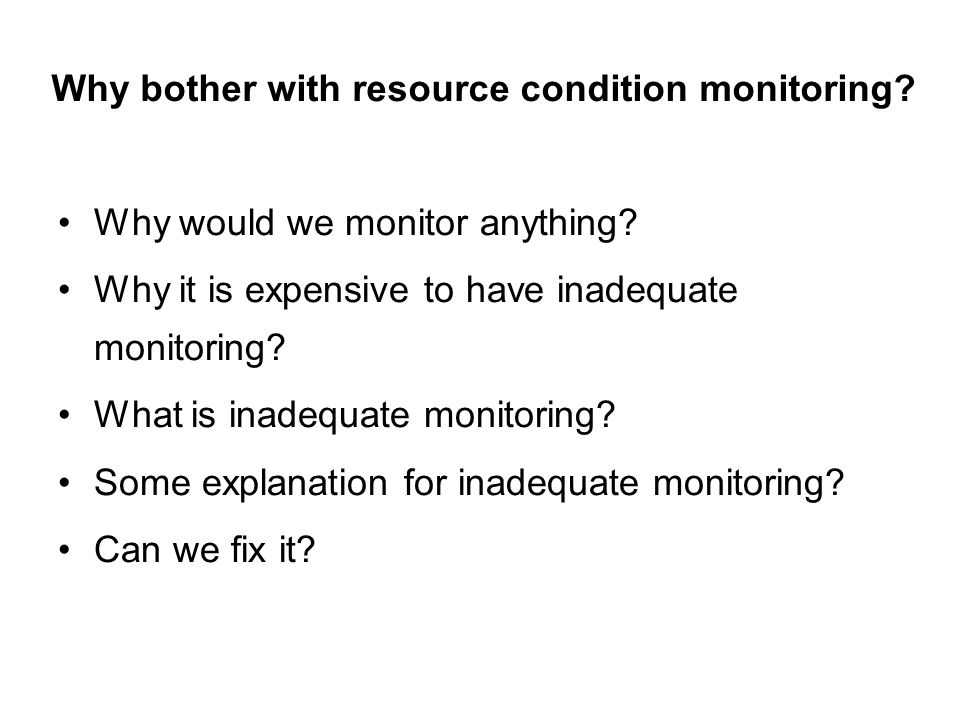 Why bother with resource condition monitoring? Why would we monitor anything? Why it is expensive to have inadequate monitoring? What is inadequate mo