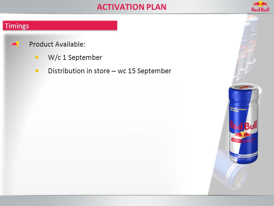 ACTIVATION PLAN Product Available: W/c 1 September Distribution in store – wc 15 September Timings