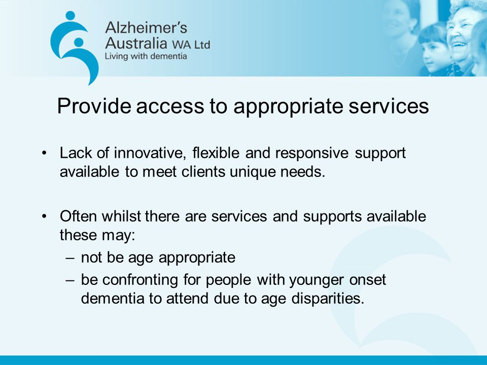 Provide access to appropriate services Lack of innovative, flexible and responsive support available to meet clients unique needs.