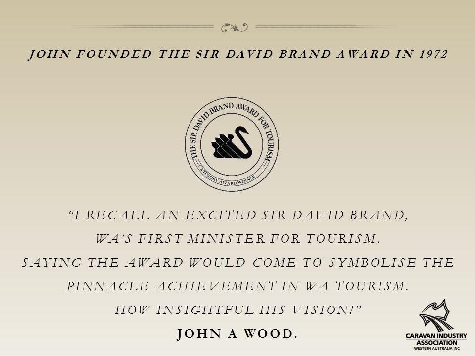 SIR DAVID BRAND AWARD RECOGNISING EXCELLENCE IN TOURISM TOURISM AWARDS: JOHN WOOD, LADY BRAND & SIR DAVID BRAND