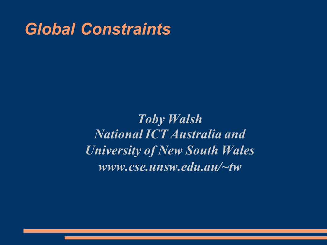 Global Constraints Toby Walsh National ICT Australia and University of New South Wales www.cse.unsw.edu.au/~tw