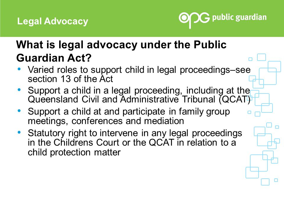 Varied roles to support child in legal proceedings–see section 13 of the Act Support a child in a legal proceeding, including at the Queensland Civil