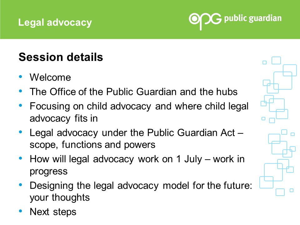 Welcome The Office of the Public Guardian and the hubs Focusing on child advocacy and where child legal advocacy fits in Legal advocacy under the Publ