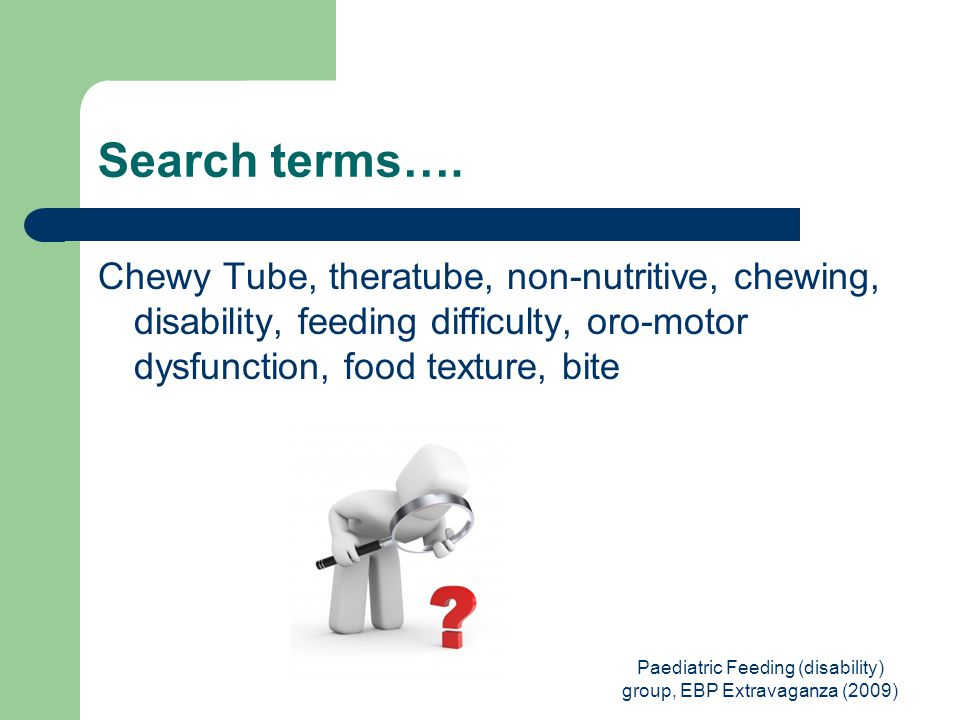Paediatric Feeding (disability) group, EBP Extravaganza (2009) Search terms….