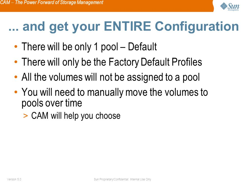 CAM – The Power Forward of Storage Management Sun Proprietary/Confidential: Internal Use OnlyVersion 5.0...