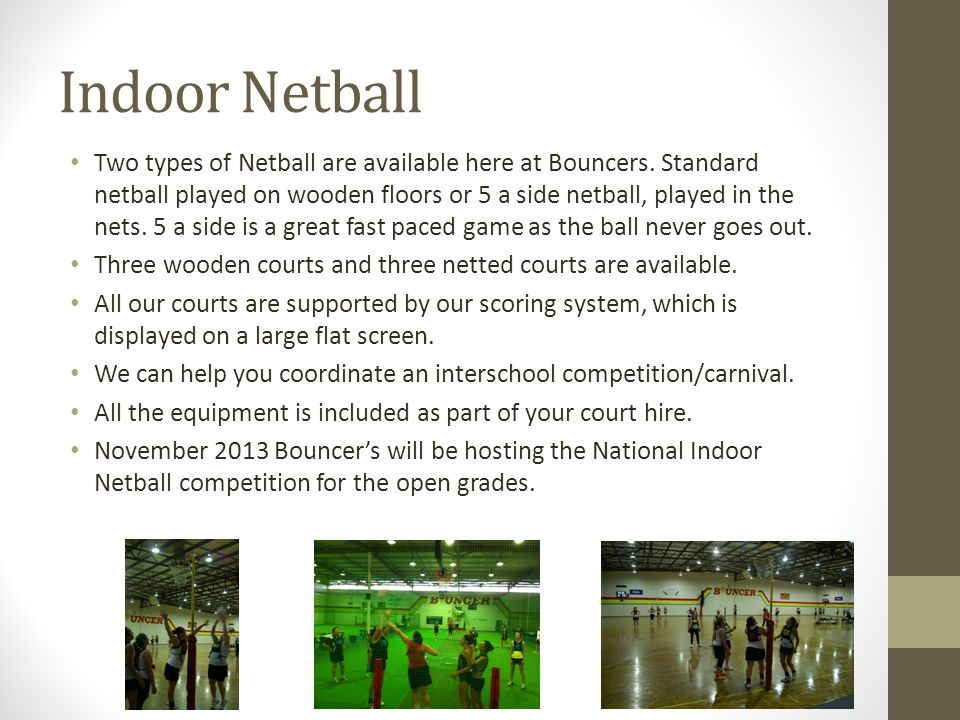 Two types of Netball are available here at Bouncers.