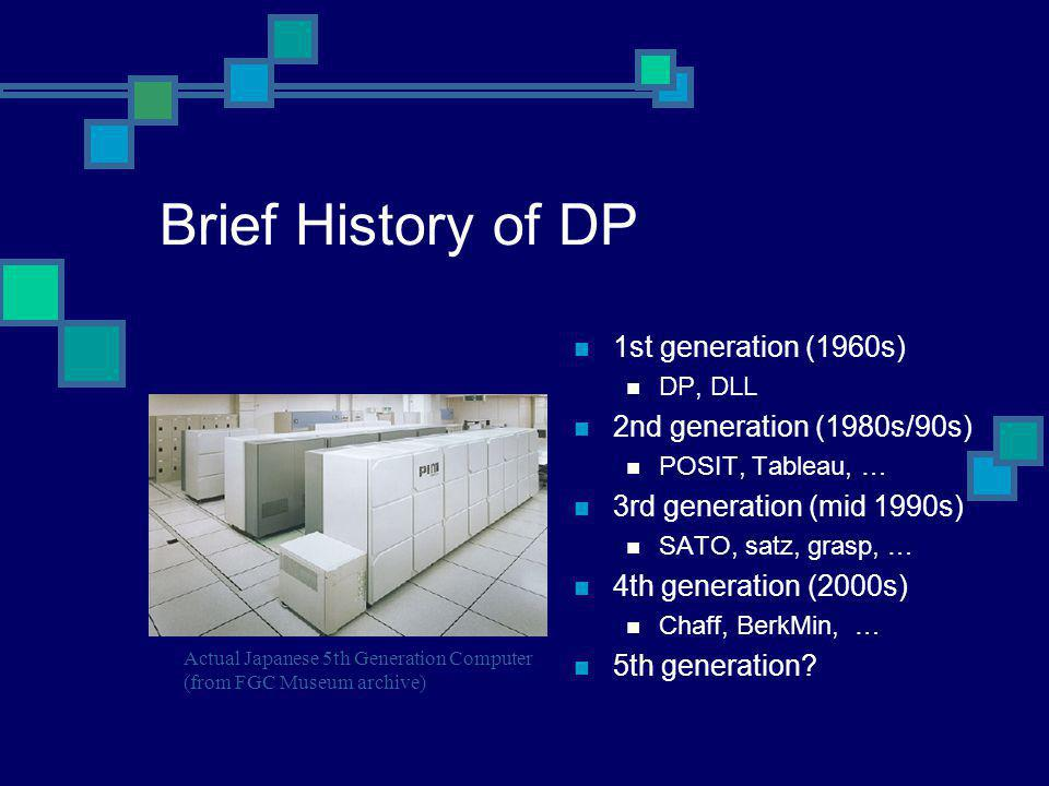 Brief History of DP 1st generation (1960s) DP, DLL 2nd generation (1980s/90s) POSIT, Tableau, … 3rd generation (mid 1990s) SATO, satz, grasp, … 4th ge