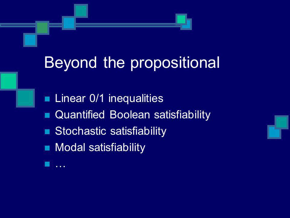 Beyond the propositional Linear 0/1 inequalities Quantified Boolean satisfiability Stochastic satisfiability Modal satisfiability …