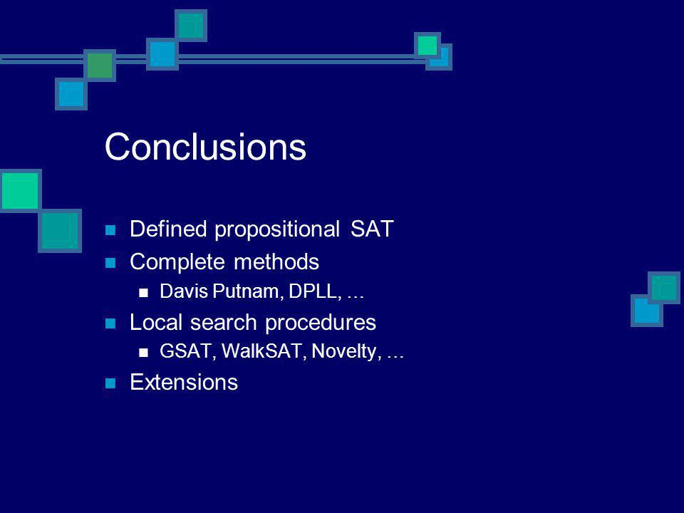 Conclusions Defined propositional SAT Complete methods Davis Putnam, DPLL, … Local search procedures GSAT, WalkSAT, Novelty, … Extensions