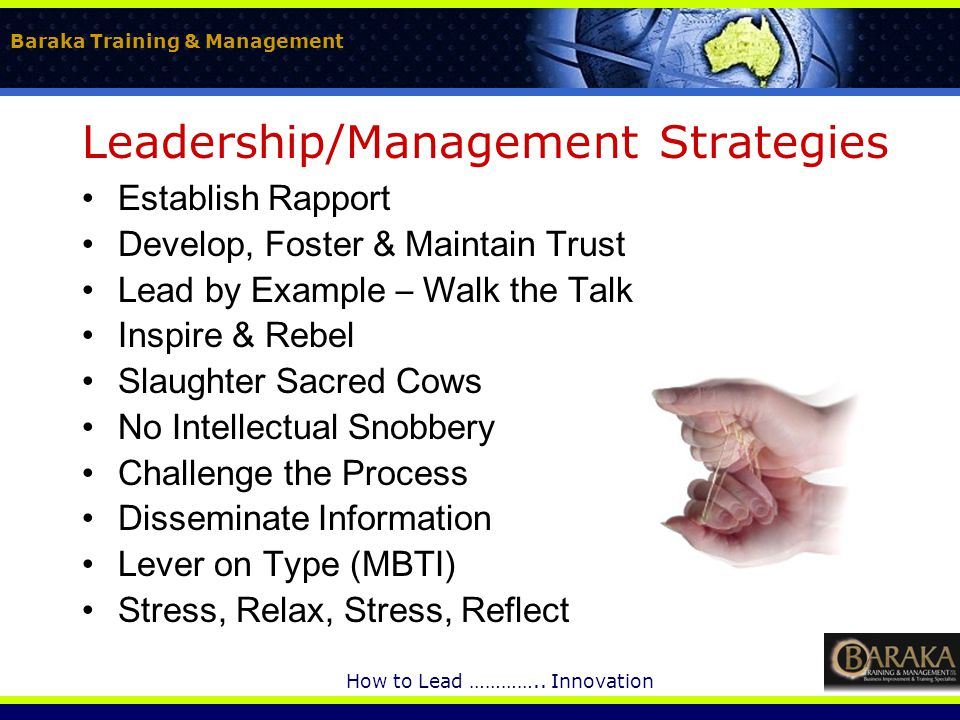 Baraka Training & Management How to Lead ………….. Innovation Leadership/Management Strategies Establish Rapport Develop, Foster & Maintain Trust Lead by