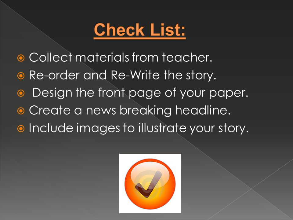  Collect materials from teacher.  Re-order and Re-Write the story.