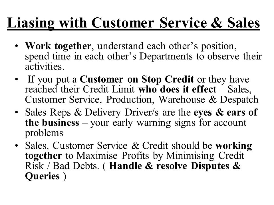 Liasing with Customer Service & Sales Work together, understand each other's position, spend time in each other's Departments to observe their activities.