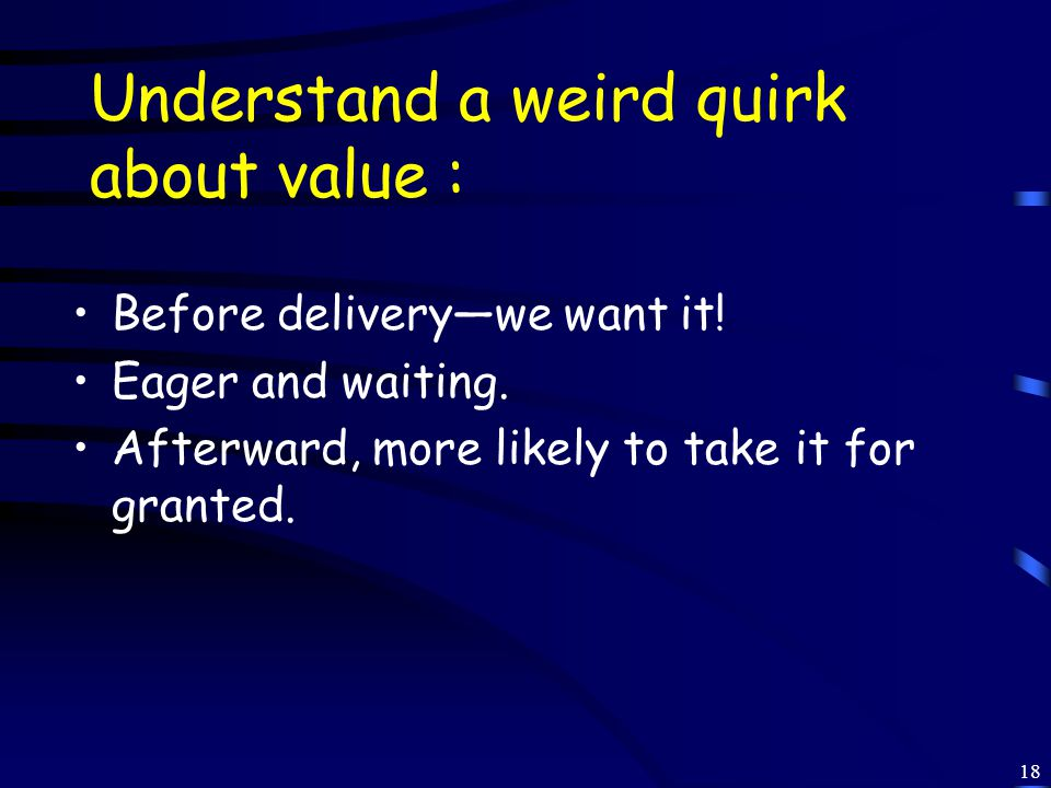 18 Understand a weird quirk about value : Before delivery—we want it.