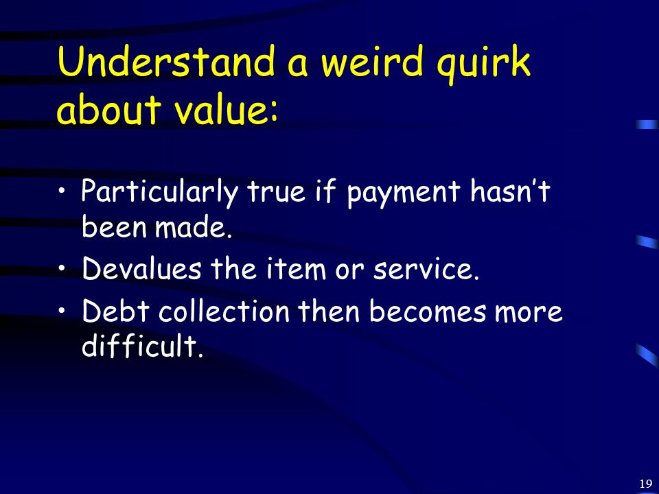 19 Understand a weird quirk about value: Particularly true if payment hasn't been made.