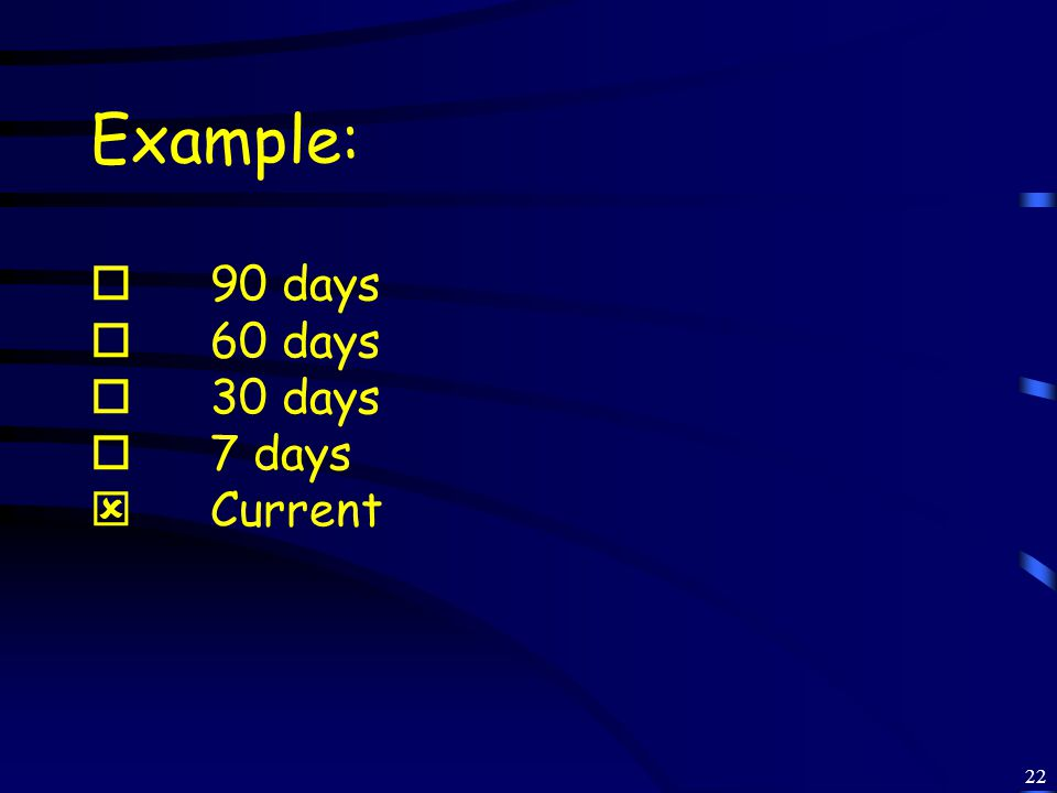 22 Example:  90 days  60 days  30 days  7 days  Current