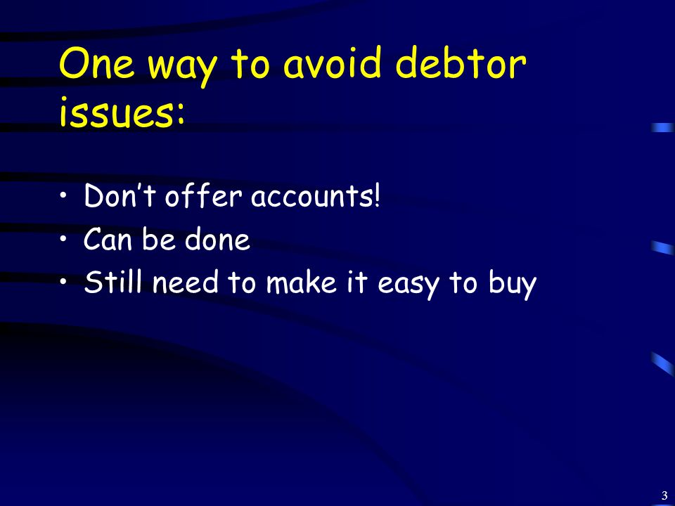 3 One way to avoid debtor issues: Don't offer accounts.