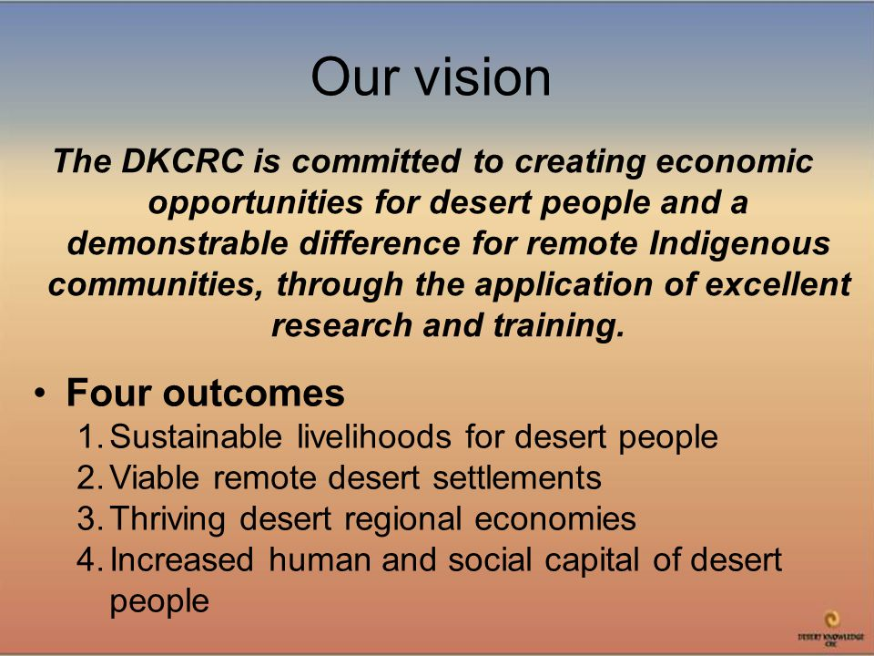 The DKCRC is committed to creating economic opportunities for desert people and a demonstrable difference for remote Indigenous communities, through the application of excellent research and training.