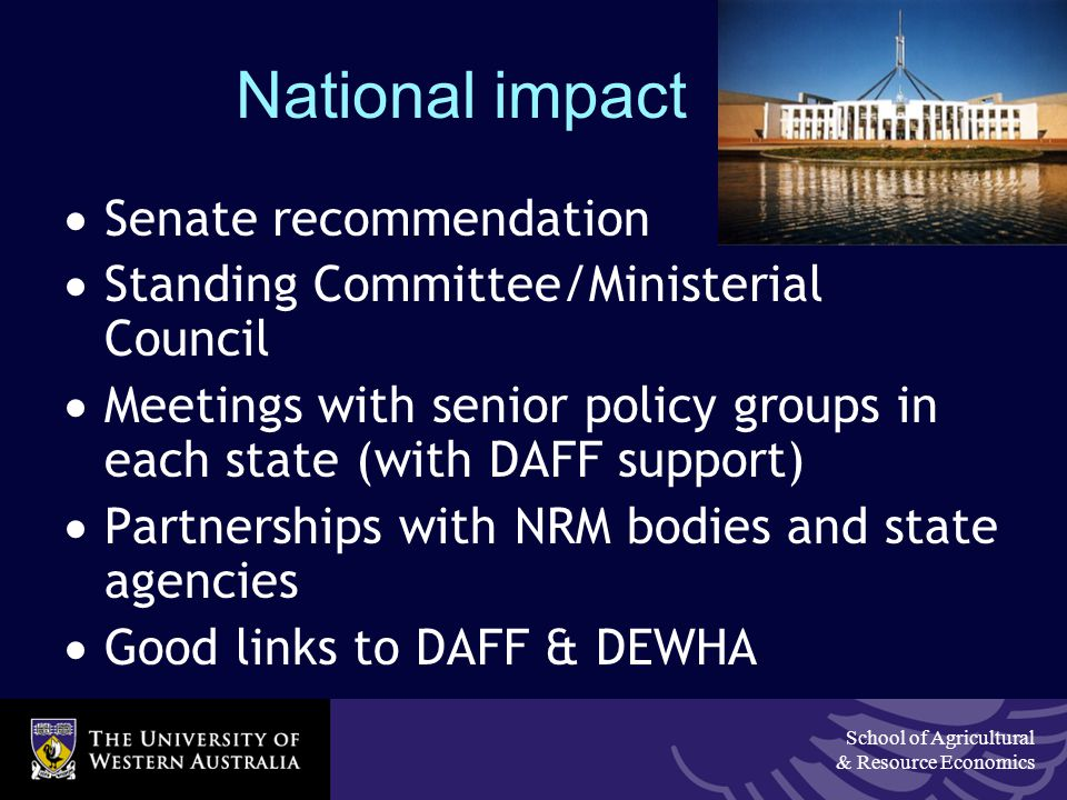 School of Agricultural & Resource Economics National impact  Senate recommendation  Standing Committee/Ministerial Council  Meetings with senior po