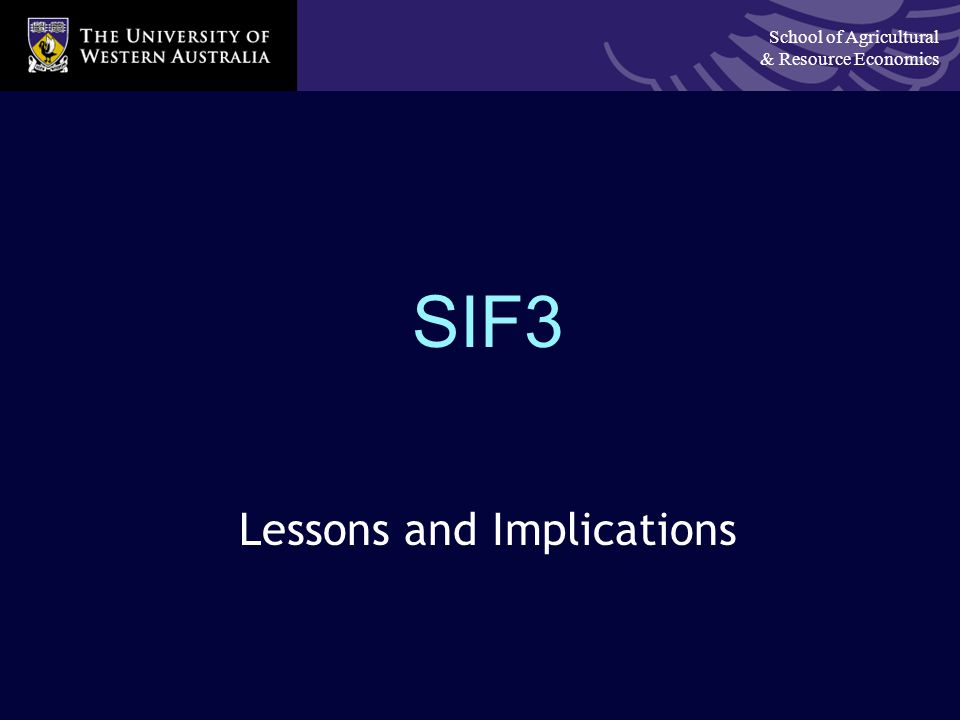 School of Agricultural & Resource Economics SIF3 Lessons and Implications