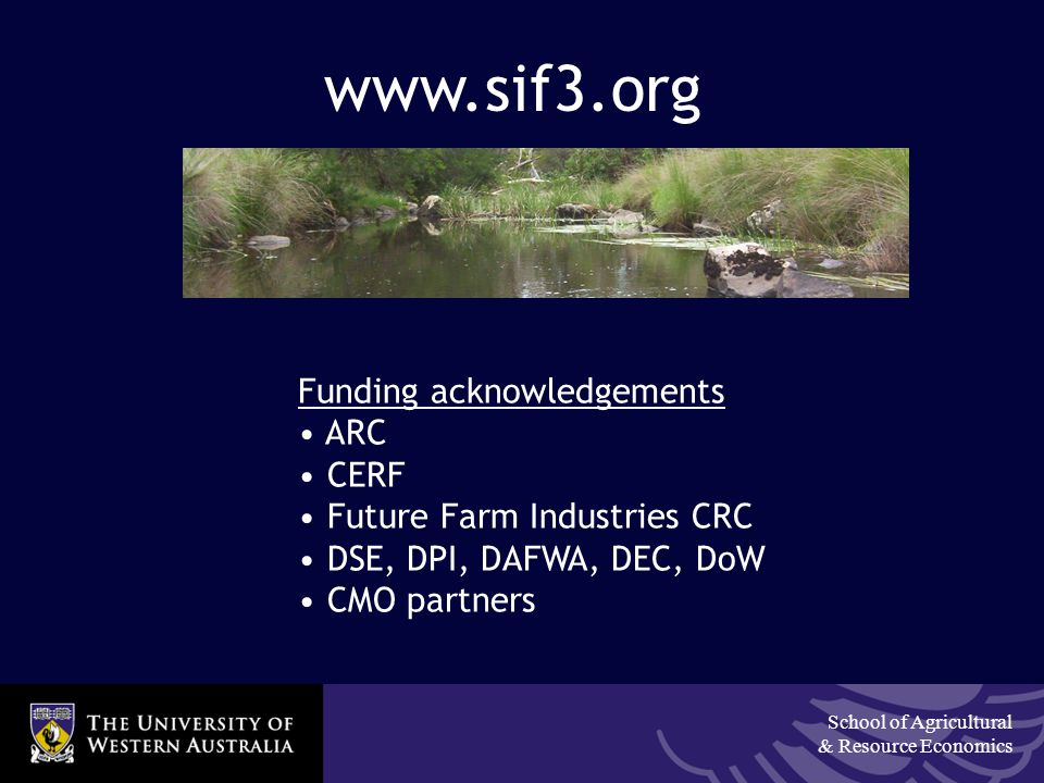 School of Agricultural & Resource Economics www.sif3.org Funding acknowledgements ARC CERF Future Farm Industries CRC DSE, DPI, DAFWA, DEC, DoW CMO partners