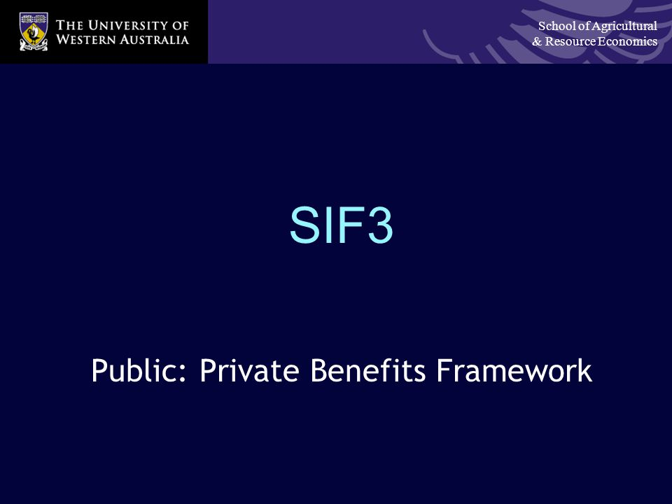 School of Agricultural & Resource Economics SIF3 Public: Private Benefits Framework
