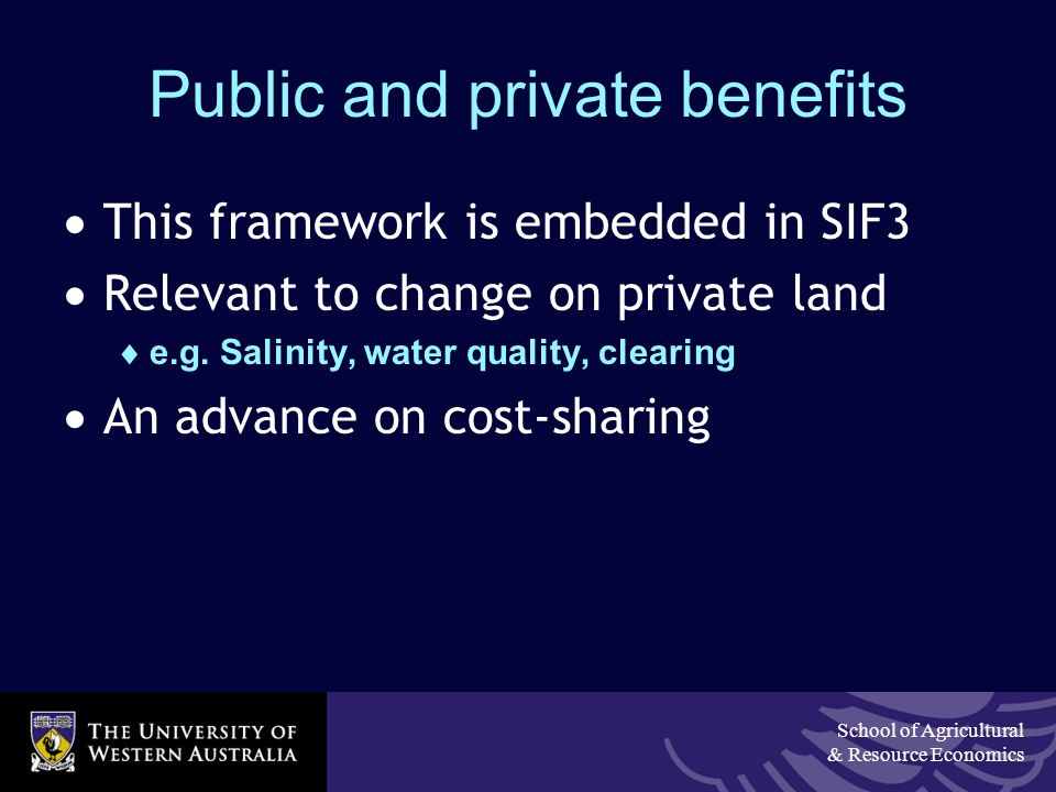 School of Agricultural & Resource Economics Public and private benefits  This framework is embedded in SIF3  Relevant to change on private land  e.g.