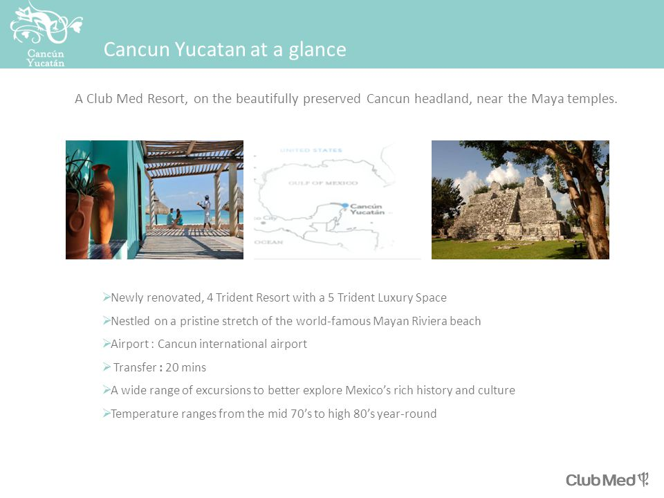 Cancun Yucatan at a glance A Club Med Resort, on the beautifully preserved Cancun headland, near the Maya temples.