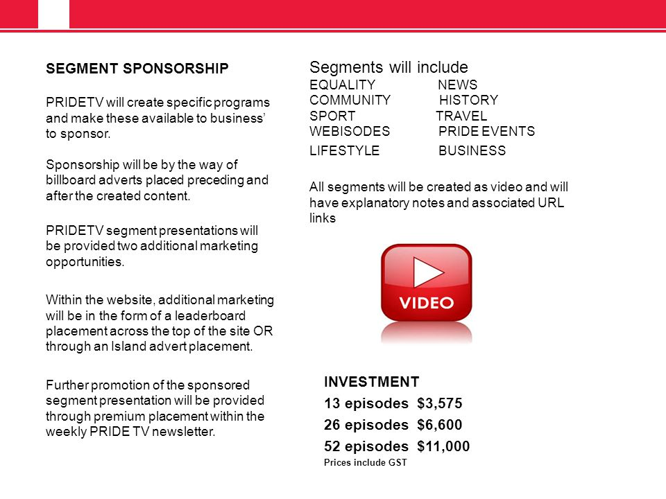 SEGMENT SPONSORSHIP PRIDETV will create specific programs and make these available to business' to sponsor.