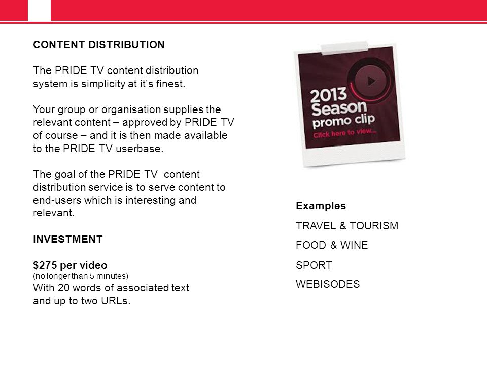 CONTENT DISTRIBUTION The PRIDE TV content distribution system is simplicity at it's finest.