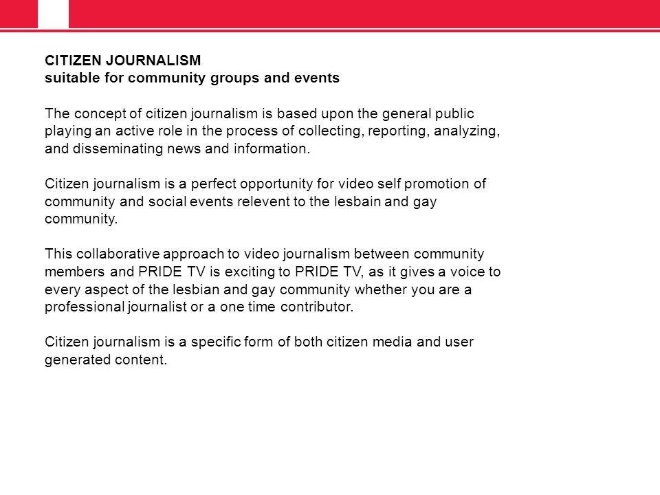CITIZEN JOURNALISM suitable for community groups and events The concept of citizen journalism is based upon the general public playing an active role in the process of collecting, reporting, analyzing, and disseminating news and information.