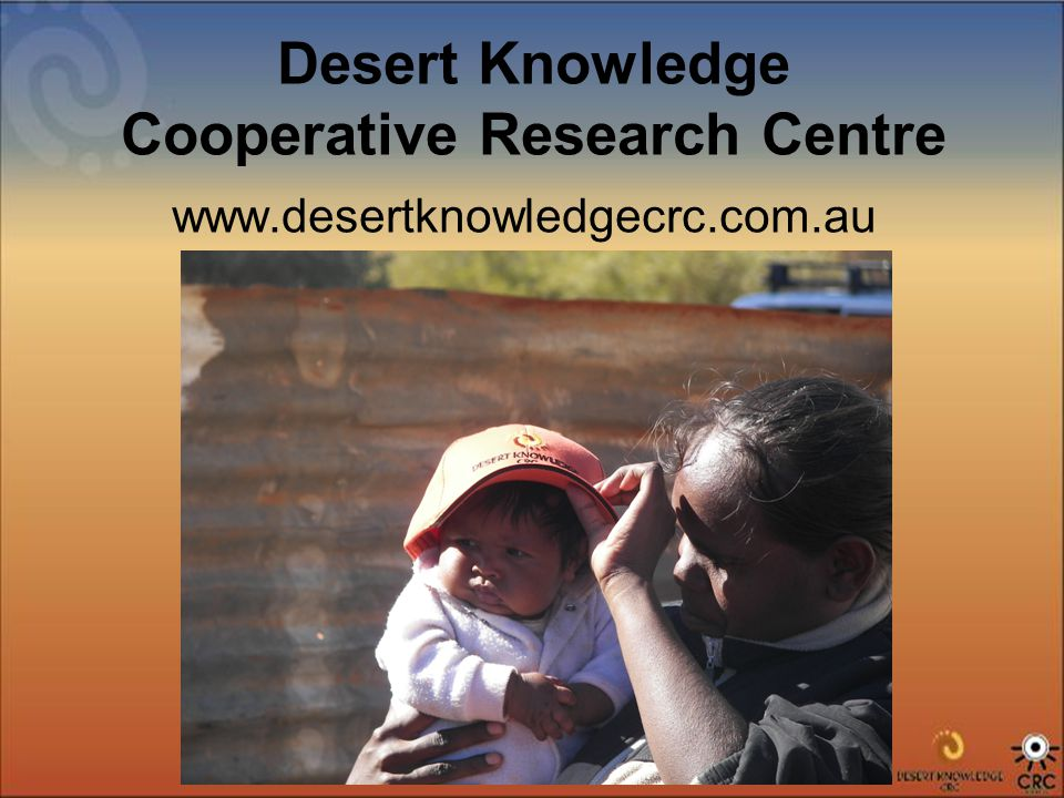 Desert Knowledge Cooperative Research Centre www.desertknowledgecrc.com.au