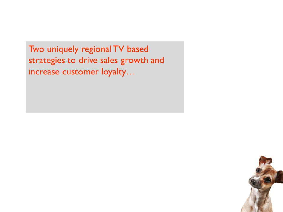 Two uniquely regional TV based strategies to drive sales growth and increase customer loyalty…