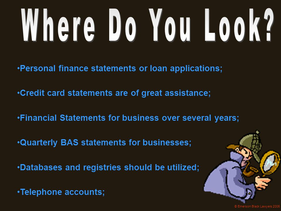 Personal finance statements or loan applications; Credit card statements are of great assistance; Financial Statements for business over several years