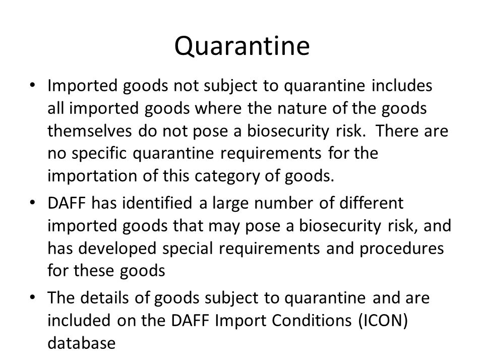 Quarantine Imported goods not subject to quarantine includes all imported goods where the nature of the goods themselves do not pose a biosecurity risk.