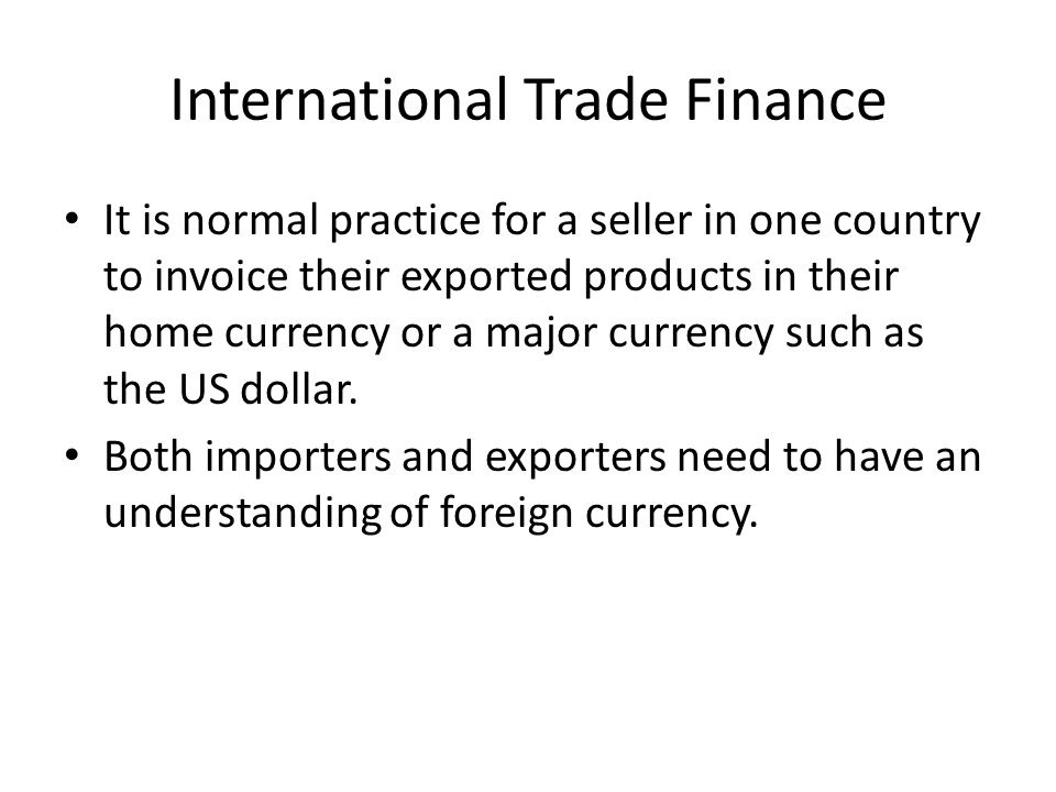 It is normal practice for a seller in one country to invoice their exported products in their home currency or a major currency such as the US dollar.